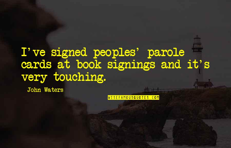 Touching Quotes By John Waters: I've signed peoples' parole cards at book signings
