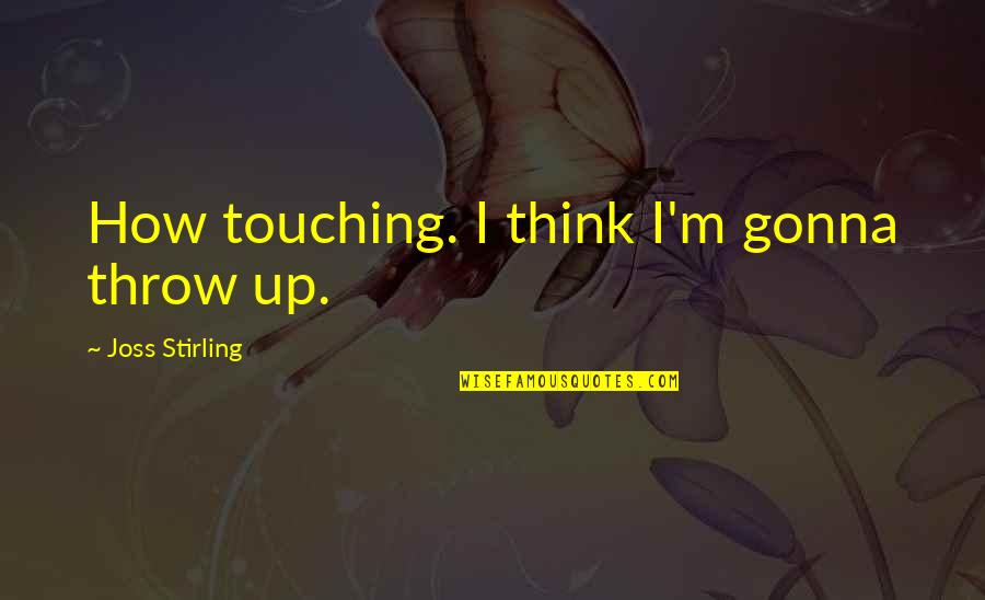 Touching Quotes By Joss Stirling: How touching. I think I'm gonna throw up.