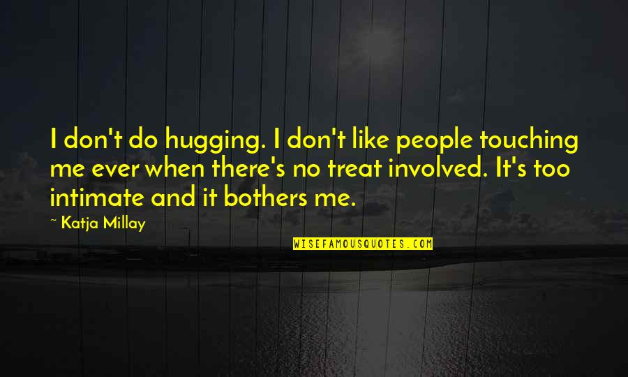 Touching Quotes By Katja Millay: I don't do hugging. I don't like people
