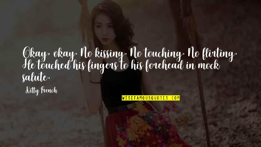 Touching Quotes By Kitty French: Okay, okay. No kissing. No touching. No flirting.