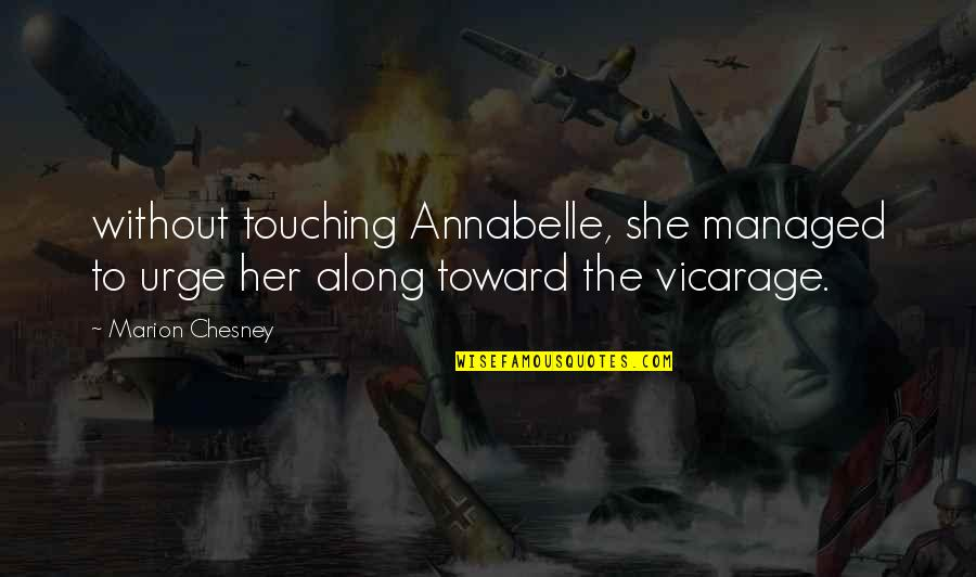 Touching Quotes By Marion Chesney: without touching Annabelle, she managed to urge her