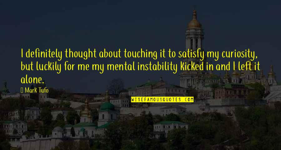 Touching Quotes By Mark Tufo: I definitely thought about touching it to satisfy