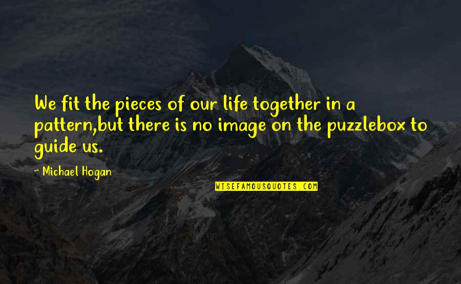 Touching Quotes By Michael Hogan: We fit the pieces of our life together