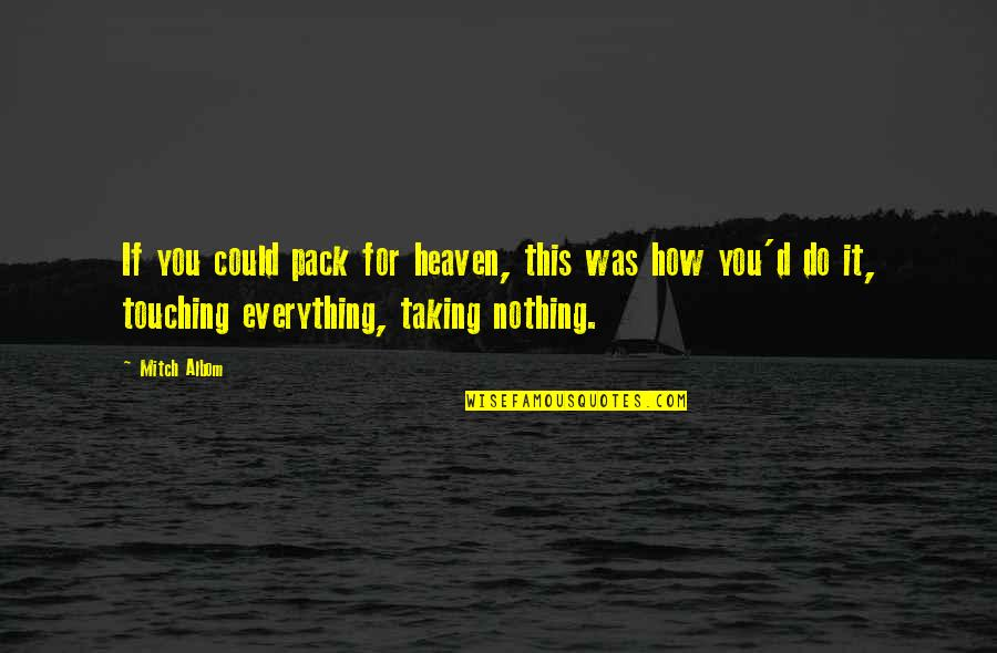 Touching Quotes By Mitch Albom: If you could pack for heaven, this was