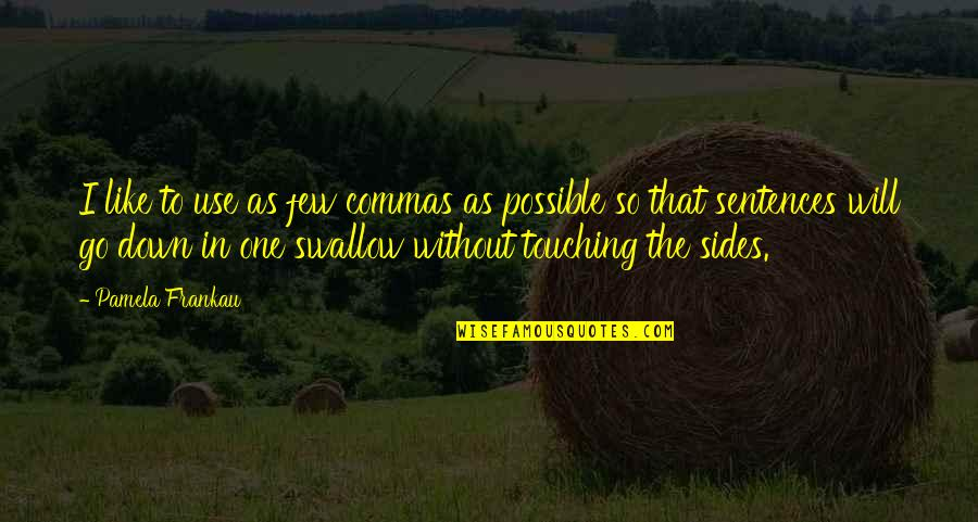Touching Quotes By Pamela Frankau: I like to use as few commas as