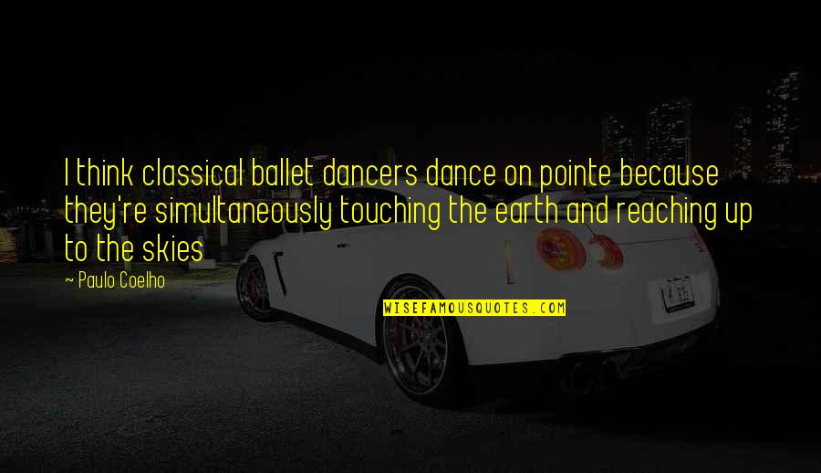 Touching Quotes By Paulo Coelho: I think classical ballet dancers dance on pointe