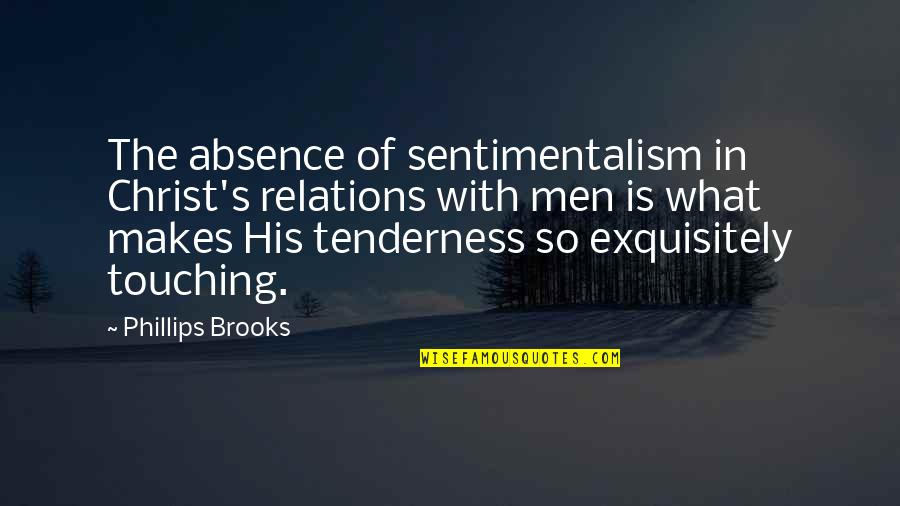 Touching Quotes By Phillips Brooks: The absence of sentimentalism in Christ's relations with