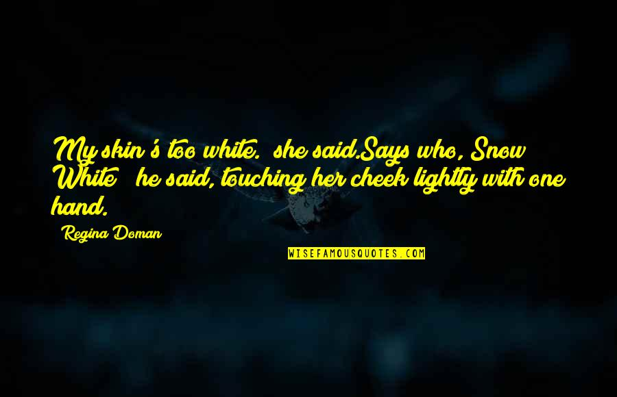 """Touching Quotes By Regina Doman: My skin's too white."""" she said.Says who, Snow"""