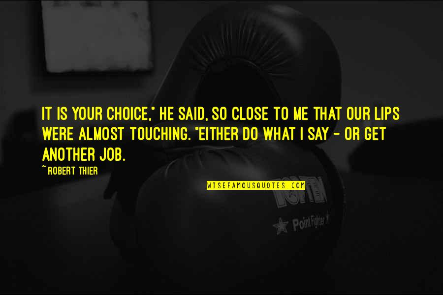 """Touching Quotes By Robert Thier: It is your choice,"""" he said, so close"""