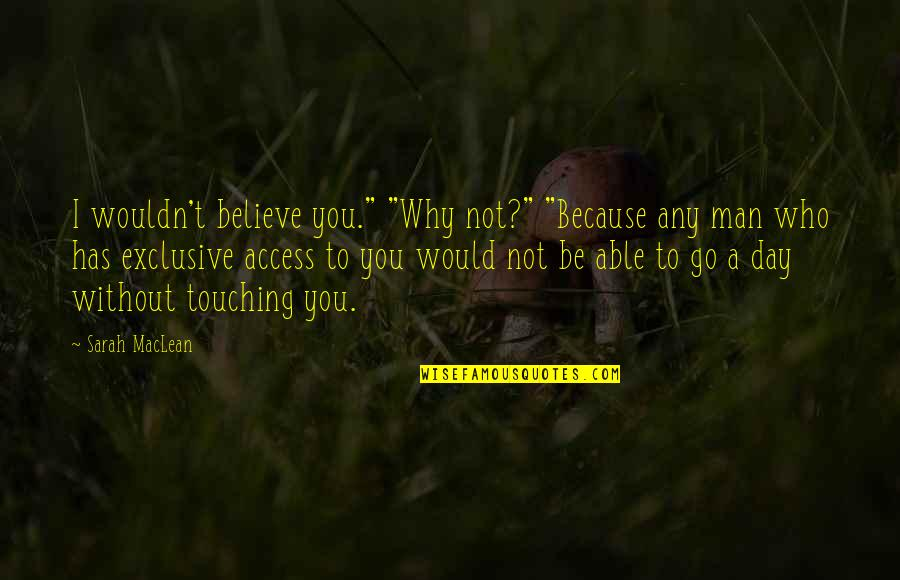 """Touching Quotes By Sarah MacLean: I wouldn't believe you."""" """"Why not?"""" """"Because any"""