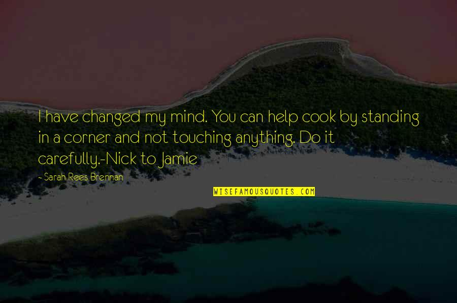 Touching Quotes By Sarah Rees Brennan: I have changed my mind. You can help