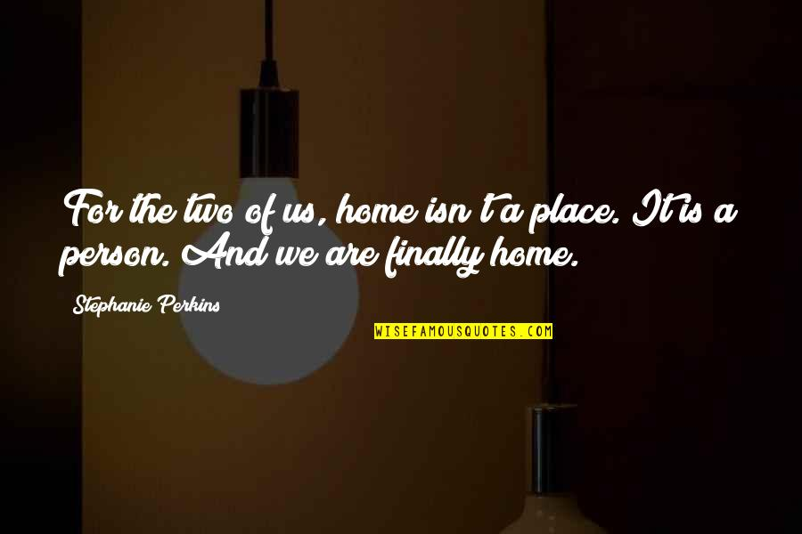Touching Quotes By Stephanie Perkins: For the two of us, home isn't a