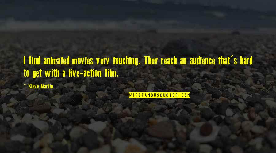 Touching Quotes By Steve Martin: I find animated movies very touching. They reach