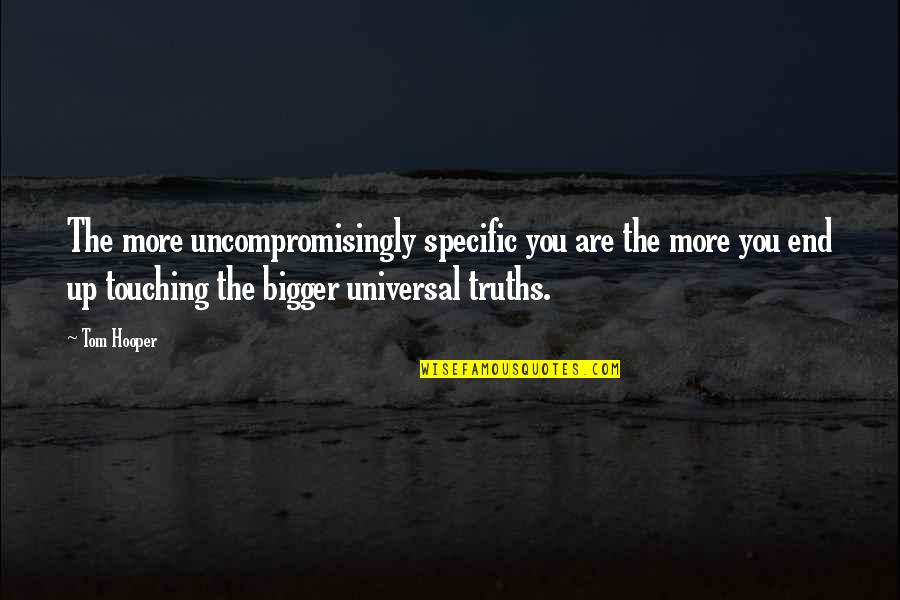 Touching Quotes By Tom Hooper: The more uncompromisingly specific you are the more