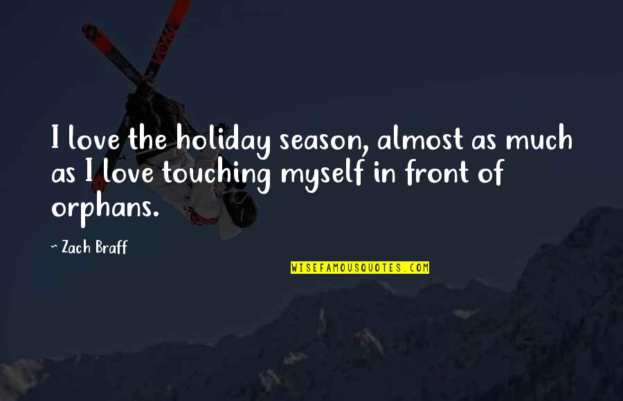 Touching Quotes By Zach Braff: I love the holiday season, almost as much