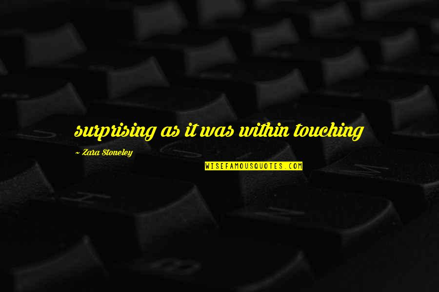 Touching Quotes By Zara Stoneley: surprising as it was within touching