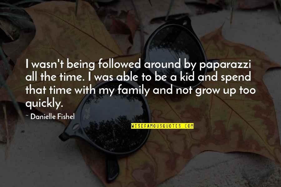 Tough Guy Funny Quotes By Danielle Fishel: I wasn't being followed around by paparazzi all