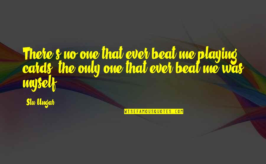 Tough Guy Funny Quotes By Stu Ungar: There's no one that ever beat me playing
