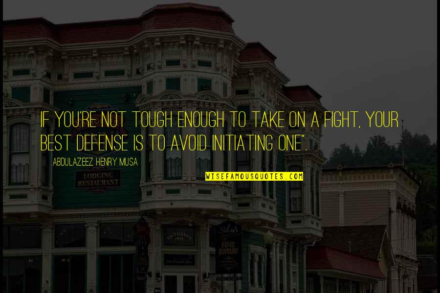 Tough One Quotes By Abdulazeez Henry Musa: If you're not tough enough to take on