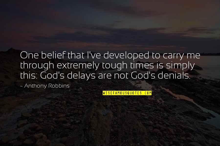 Tough One Quotes By Anthony Robbins: One belief that I've developed to carry me