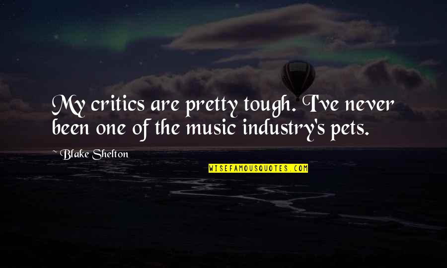 Tough One Quotes By Blake Shelton: My critics are pretty tough. I've never been