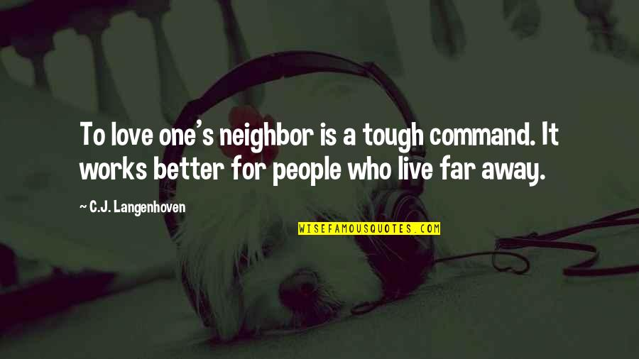 Tough One Quotes By C.J. Langenhoven: To love one's neighbor is a tough command.