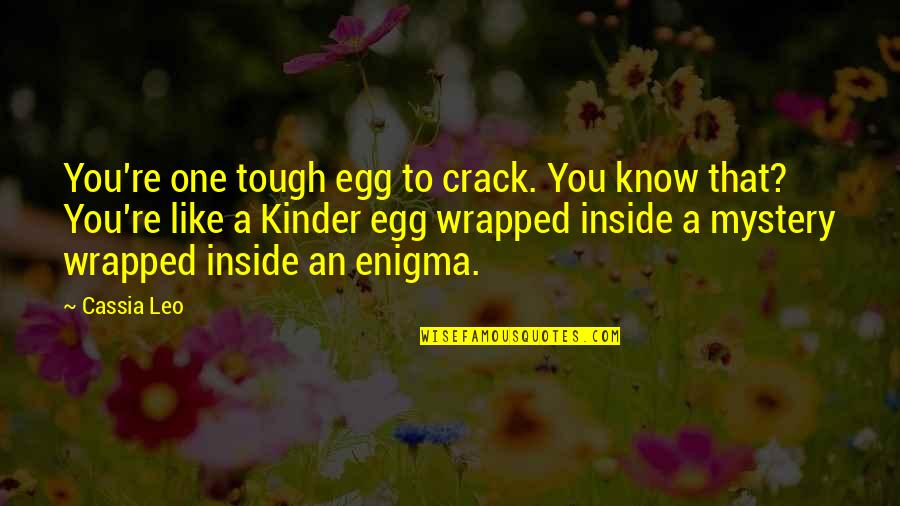 Tough One Quotes By Cassia Leo: You're one tough egg to crack. You know