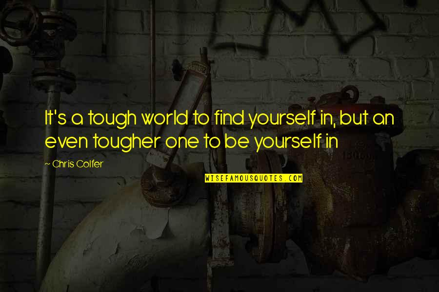 Tough One Quotes By Chris Colfer: It's a tough world to find yourself in,