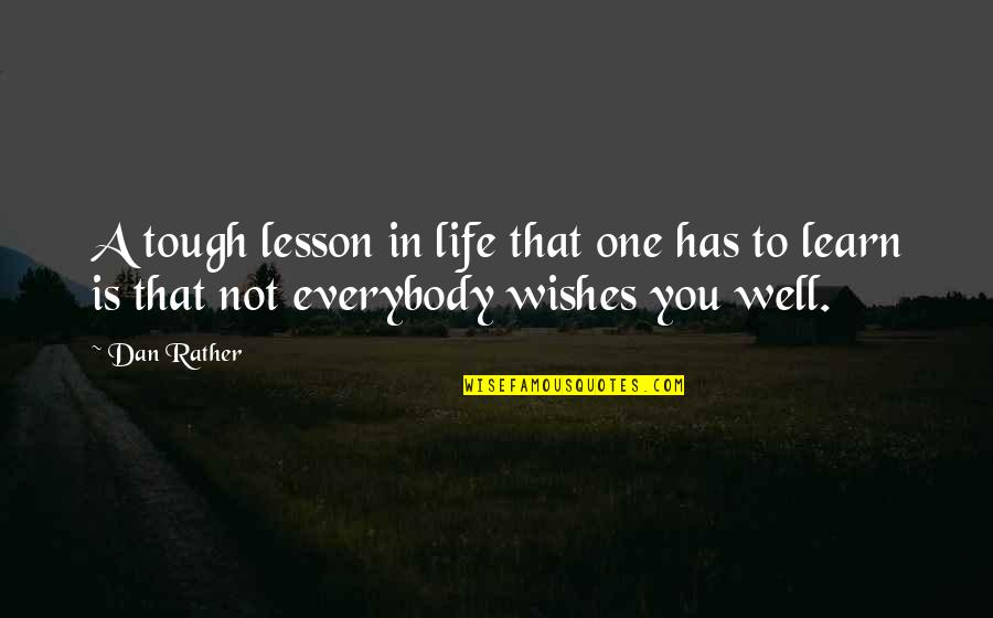 Tough One Quotes By Dan Rather: A tough lesson in life that one has