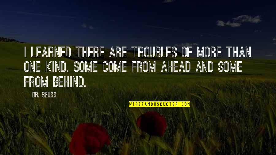 Tough One Quotes By Dr. Seuss: I learned there are troubles of more than