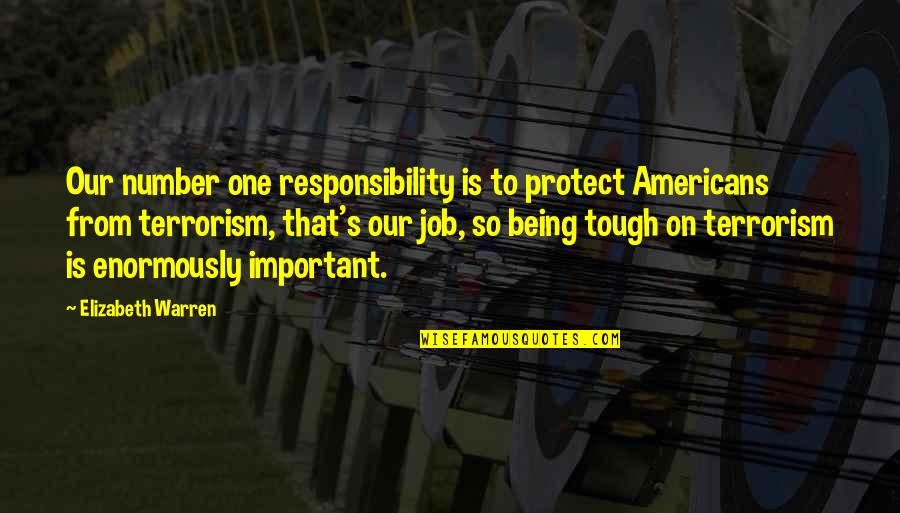 Tough One Quotes By Elizabeth Warren: Our number one responsibility is to protect Americans