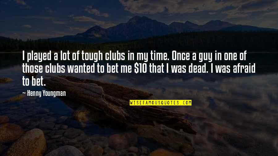 Tough One Quotes By Henny Youngman: I played a lot of tough clubs in