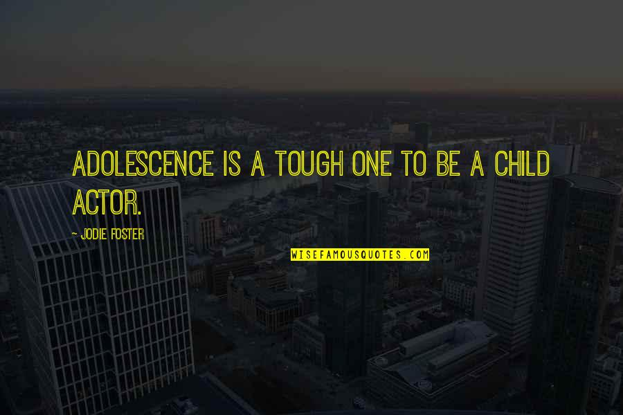 Tough One Quotes By Jodie Foster: Adolescence is a tough one to be a