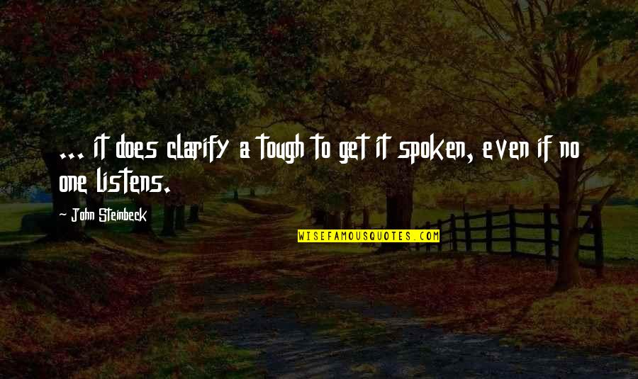 Tough One Quotes By John Steinbeck: ... it does clarify a tough to get