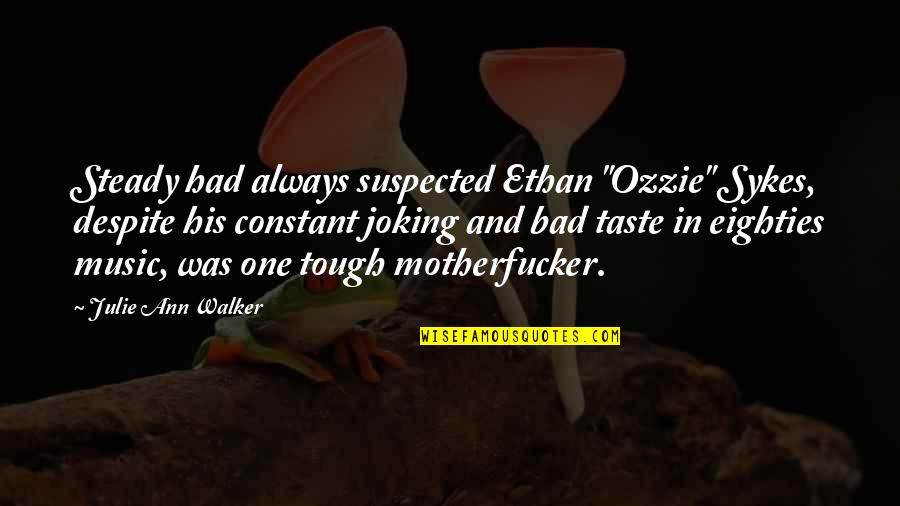 "Tough One Quotes By Julie Ann Walker: Steady had always suspected Ethan ""Ozzie"" Sykes, despite"