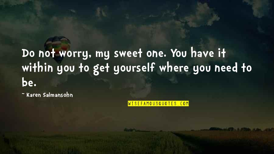Tough One Quotes By Karen Salmansohn: Do not worry, my sweet one. You have