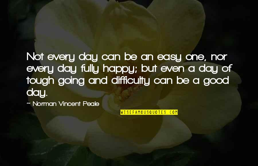 Tough One Quotes By Norman Vincent Peale: Not every day can be an easy one,
