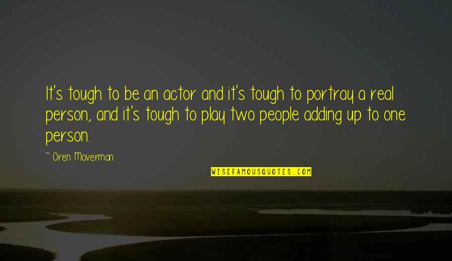 Tough One Quotes By Oren Moverman: It's tough to be an actor and it's