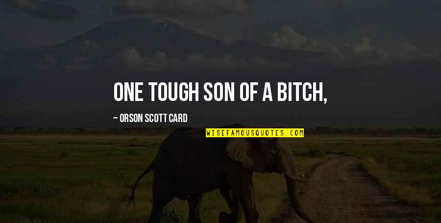 Tough One Quotes By Orson Scott Card: One tough son of a bitch,