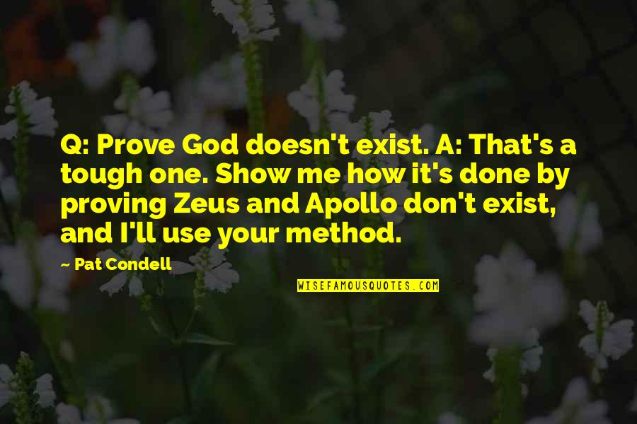 Tough One Quotes By Pat Condell: Q: Prove God doesn't exist. A: That's a