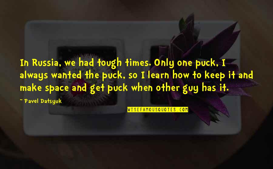 Tough One Quotes By Pavel Datsyuk: In Russia, we had tough times. Only one