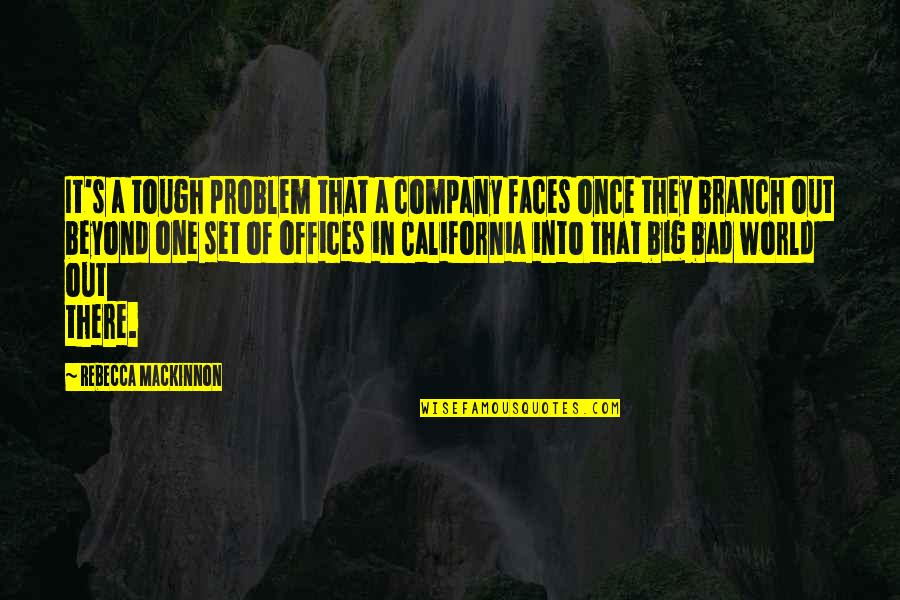 Tough One Quotes By Rebecca MacKinnon: It's a tough problem that a company faces