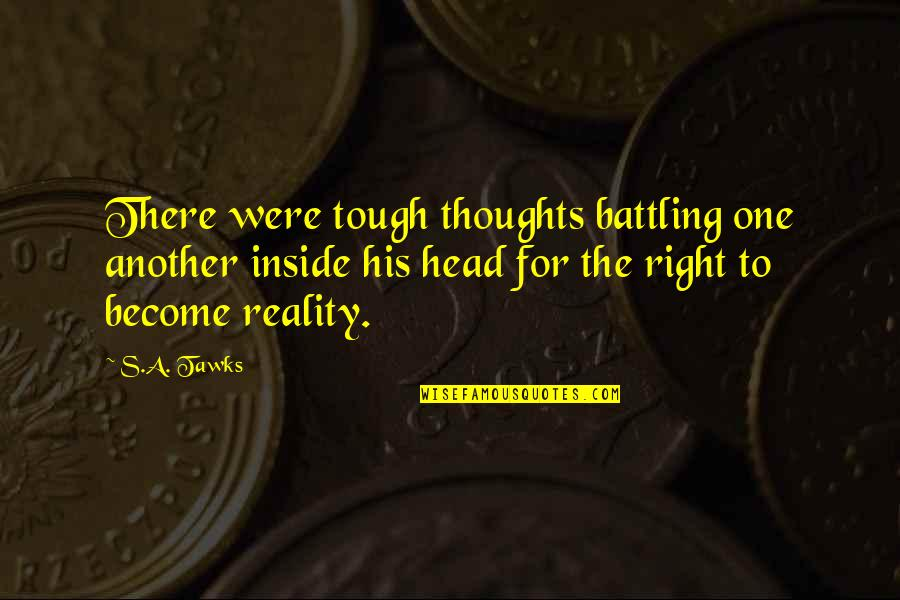 Tough One Quotes By S.A. Tawks: There were tough thoughts battling one another inside