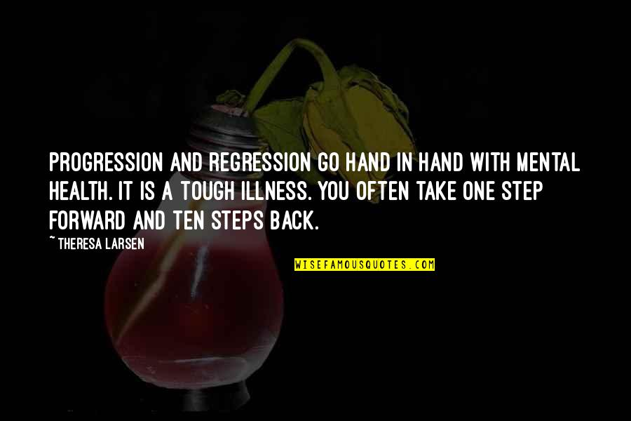 Tough One Quotes By Theresa Larsen: Progression and regression go hand in hand with