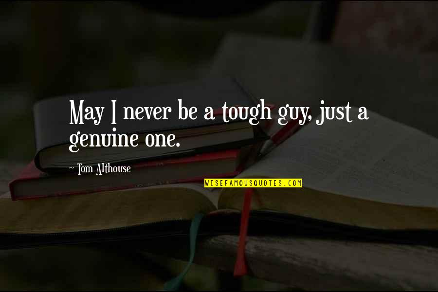 Tough One Quotes By Tom Althouse: May I never be a tough guy, just