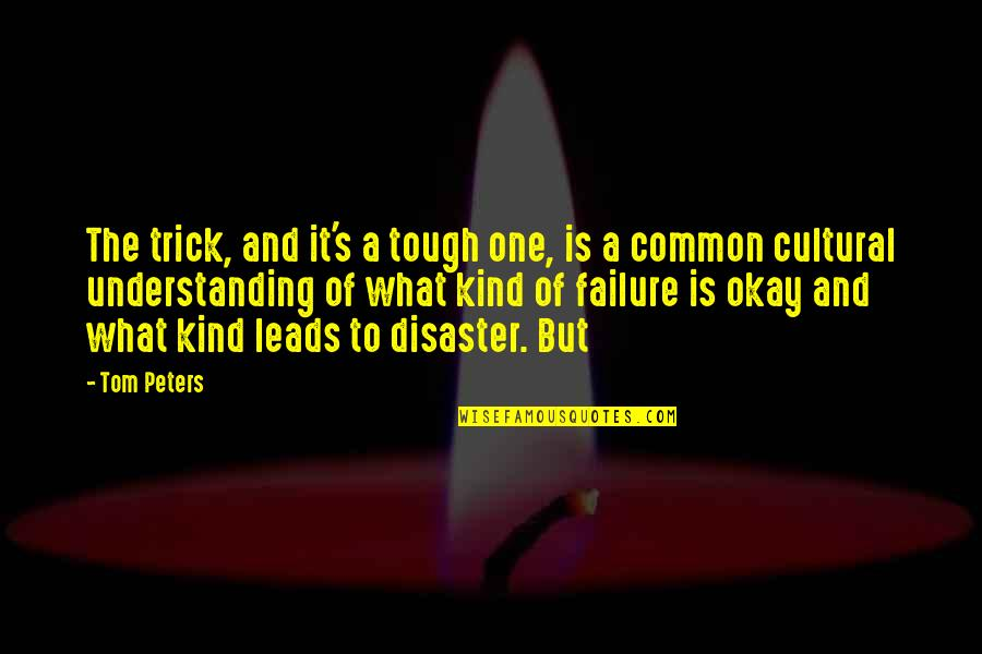 Tough One Quotes By Tom Peters: The trick, and it's a tough one, is