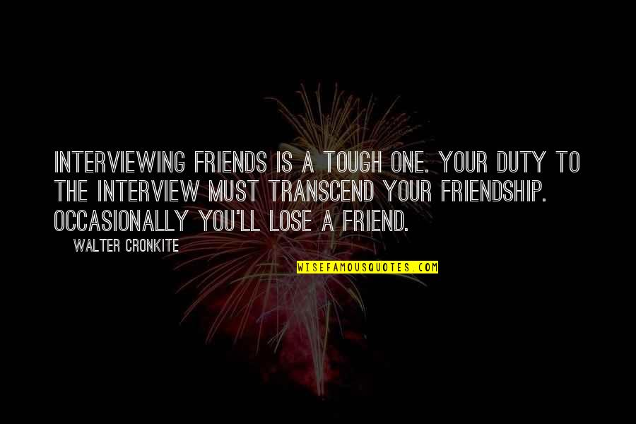 Tough One Quotes By Walter Cronkite: Interviewing friends is a tough one. Your duty