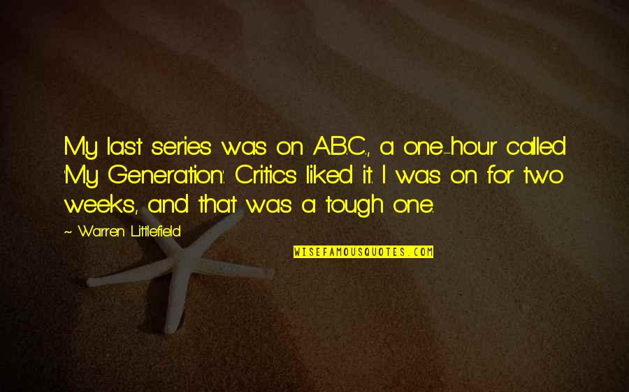 Tough One Quotes By Warren Littlefield: My last series was on A.B.C., a one-hour