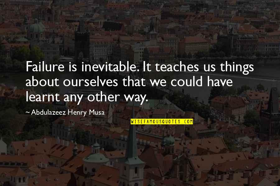 Tough Situations In Life Quotes By Abdulazeez Henry Musa: Failure is inevitable. It teaches us things about