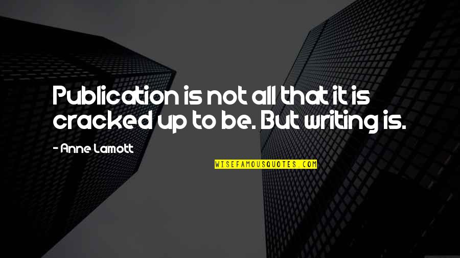 Tough Situations In Life Quotes By Anne Lamott: Publication is not all that it is cracked